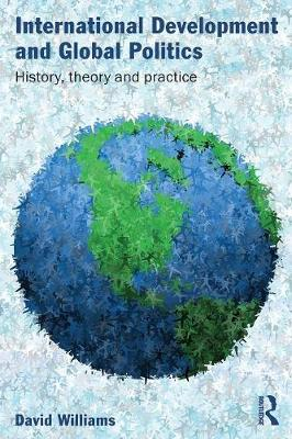International Development and Global Politics: History, Theory and Practice (Paperback)