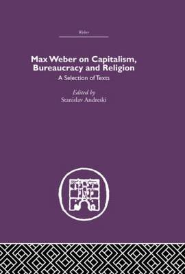 Max Weber on Capitalism, Bureaucracy and Religion (Paperback)