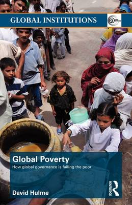 Global Poverty: How Global Governance is Failing the Poor - Global Institutions (Paperback)