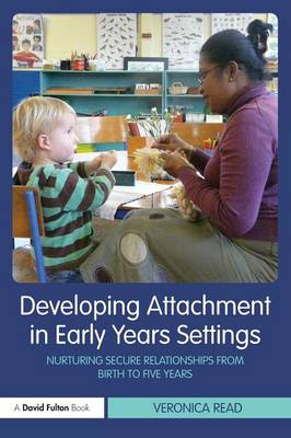 Developing Attachment in Early Years Settings: Nurturing Secure Relationships from Birth to Five Years (Paperback)