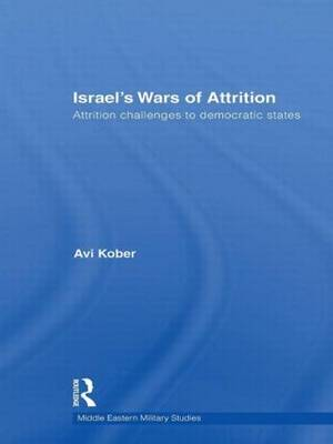 Israel's Wars of Attrition: Attrition Challenges to Democratic States - Middle Eastern Military Studies (Hardback)