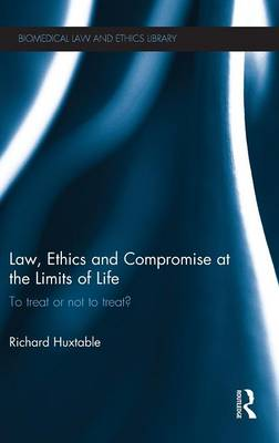 Law, Ethics and Compromise at the Limits of Life: To Treat or Not to Treat? - Biomedical Law & Ethics Library (Hardback)