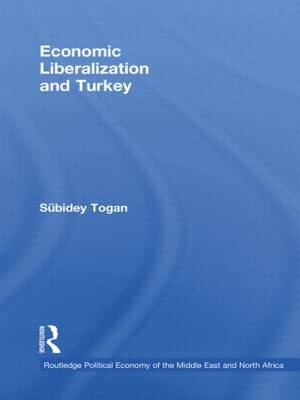 Economic Liberalisation and Turkey - Routledge Political Economy of the Middle East and North Africa v. 7 (Hardback)