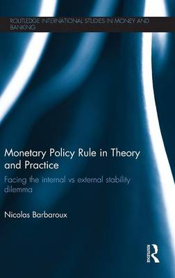Monetary Policy Rule in Theory and Practice: Facing the Internal vs External Stability Dilemma - Routledge International Studies in Money and Banking 78 (Hardback)
