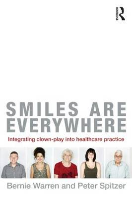 Smiles are Everywhere: Integrating Clown-Play into Healthcare Practice (Paperback)