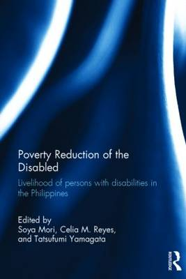 Poverty Reduction of the Disabled: Livelihood of Persons with Disabilities in the Philippines (Hardback)