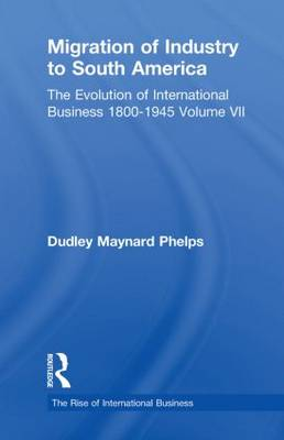 Migration of Industry to South America: Volume 7 - The Rise of International Business (Paperback)