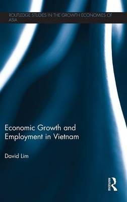 Economic Growth and Employment in Vietnam - Routledge Studies in the Growth Economies of Asia (Hardback)