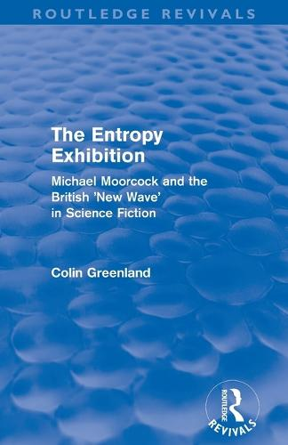 Entropy Exhibition: Michael Moorcock and the British 'New Wave' in Science Fiction - Routledge Revivals (Paperback)