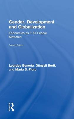 Gender, Development and Globalization: Economics as If All People Mattered (Hardback)