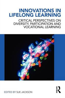 Innovations in Lifelong Learning: Critical Perspectives on Diversity, Participation and Vocational Learning (Paperback)