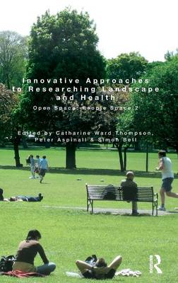 Innovative Approaches to Researching Landscape and Health: Open Space: People Space 2 (Hardback)