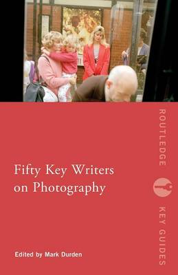 Fifty Key Writers on Photography - Routledge Key Guides (Paperback)