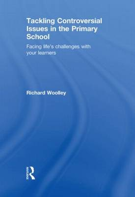 Tackling Controversial Issues in the Primary School: Facing Life's Challenges with Your Learners (Hardback)
