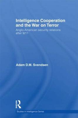Intelligence Cooperation and the War on Terror - Studies in Intelligence (Hardback)