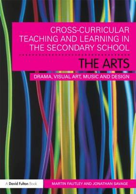 Cross-Curricular Teaching and Learning in the Secondary School! The Arts: Drama, Visual Art, Music and Design (Paperback)