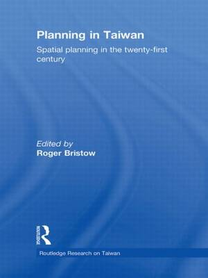 Planning in Taiwan: Spatial Planning in the Twenty First Century - Routledge Research on Taiwan Series (Hardback)