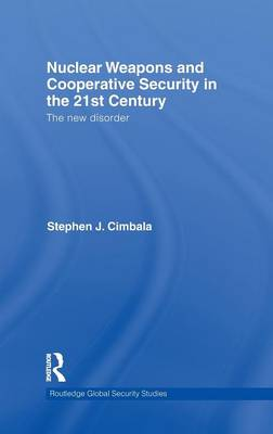 Nuclear Weapons and Cooperative Security in the 21st Century - Routledge Global Security Studies (Hardback)