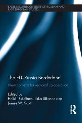 The EU-Russia Borderland: New Contexts for Regional Cooperation - BASEES/Routledge Series on Russian and East European Studies (Hardback)