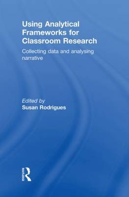 Using Analytical Frameworks for Classroom Research: Collecting Data and Analysing Narrative (Hardback)