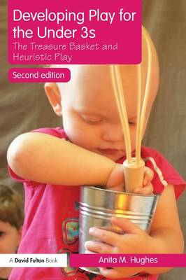 Developing Play for the Under 3s: The Treasure Basket and Heuristic Play (Paperback)