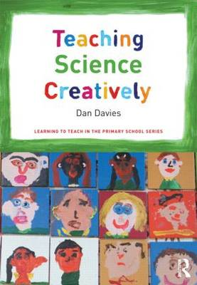 Teaching Science Creatively - Learning to Teach in the Primary School Series (Paperback)
