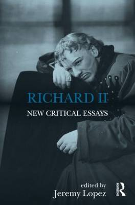 Richard II: New Critical Essays - Shakespeare Criticism 34 (Hardback)