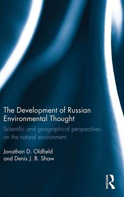 The Development of Russian Environmental Thought: Scientific and Geographical Perspectives on the Natural Environment - Routledge Contemporary Russia and Eastern Europe Series (Hardback)