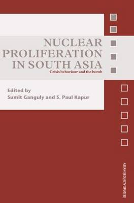 Nuclear Proliferation in South Asia: Crisis Behaviour and the Bomb - Asian Security Studies (Paperback)