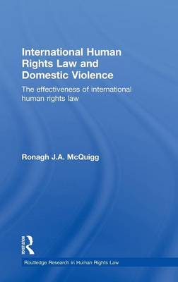 International Human Rights Law and Domestic Violence: The Effectiveness of International Human Rights Law - Routledge Research in Human Rights Law (Hardback)