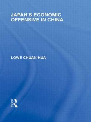 Japan's Economic Offensive in China - Routledge Library Editions: Japan (Hardback)