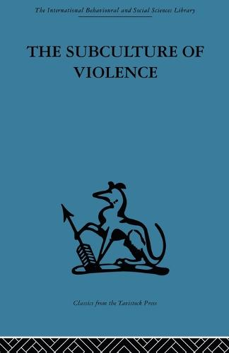 The Subculture of Violence: Towards an Integrated Theory in Criminology (Paperback)