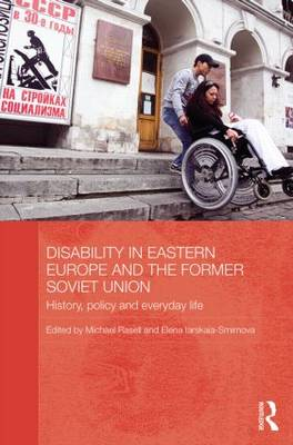 Disability in Eastern Europe and the Former Soviet Union: History, Policy and Everyday Life - BASEES/Routledge Series on Russian and East European Studies (Hardback)