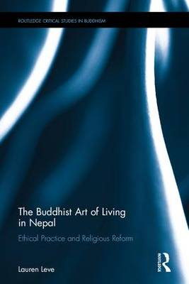 The Buddhist Art of Living in Nepal: Ethical Practice and Religious Reform - Routledge Critical Studies in Buddhism (Hardback)