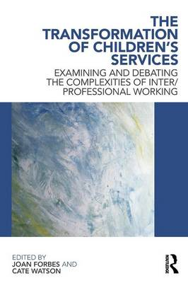 The Transformation of Children's Services: Examining and Debating the Complexities of Inter-professional Working (Paperback)