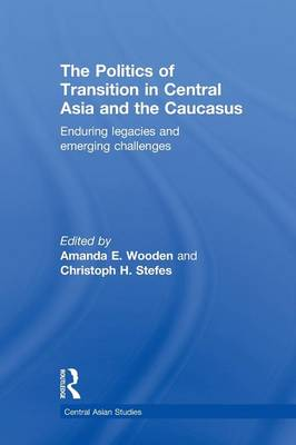 The Politics of Transition in Central Asia and the Caucasus: Enduring Legacies and Emerging Challenges (Paperback)