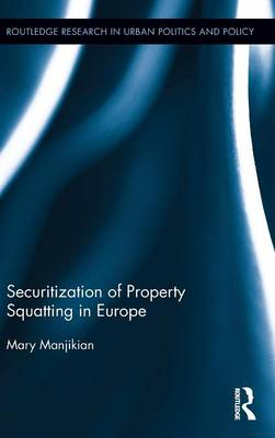 Securitization of Property Squatting in Europe - Routledge Research in Urban Politics and Policy (Hardback)