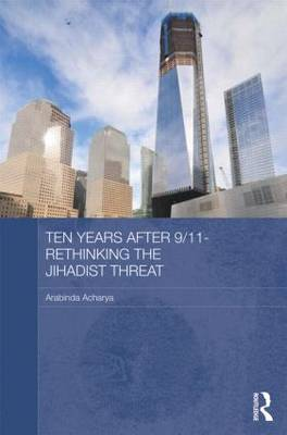 Ten Years After 9/11 - Rethinking the Jihadist Threat: Rethinking the Jihadist Threat - Routledge Security in Asia Pacific Series (Hardback)