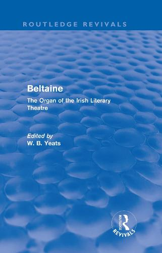 Beltaine: The Organ of the Irish Literary Theatre - Routledge Revivals (Hardback)