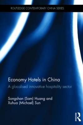 Economy Hotels in China: A Glocalized Innovative Hospitality Sector - Routledge Contemporary China Series (Hardback)