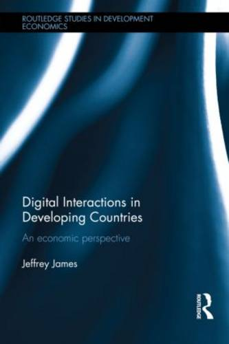 Digital Interactions in Developing Countries: An Economic Perspective - Routledge Studies in Development Economics 99 (Hardback)