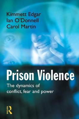 Prison Violence: The Dynamics of Conflict, Fear and Power (Paperback)