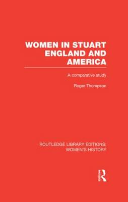 Women in Stuart England and America: A Comparative Study - Routledge Library Editions: Women's History (Hardback)
