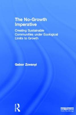 The No-Growth Imperative: Creating Sustainable Communities Under Ecological Limits to Growth (Hardback)