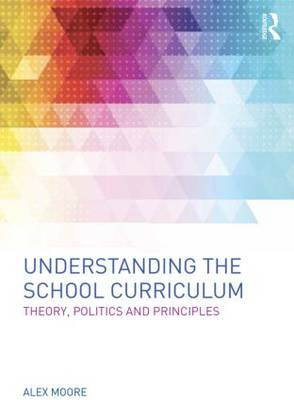 Understanding the School Curriculum: Theory, Politics and Principles (Paperback)