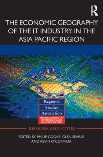 The Economic Geography of the IT Industry in the Asia Pacific Region - Regions and Cities 67 (Hardback)