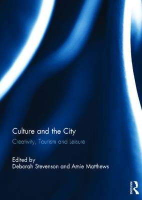 Culture and the City: Creativity, Tourism, Leisure (Hardback)