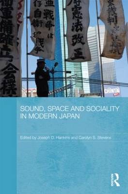Sound, Space and Sociality in Modern Japan - Routledge Contemporary Japan Series (Hardback)