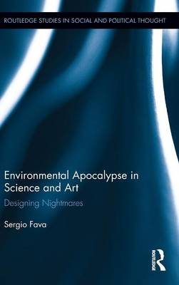 Environmental Apocalypse in Science and Art: Designing Nightmares - Routledge Studies in Social and Political Thought 79 (Hardback)