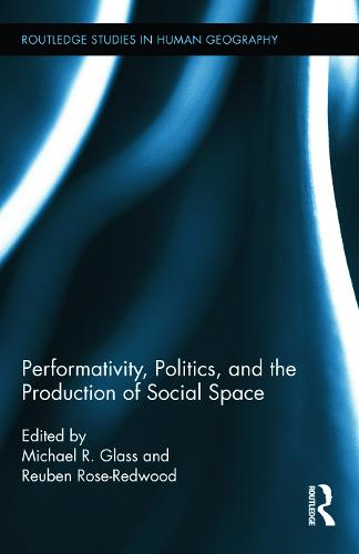 Performativity, Politics, and the Production of Social Space - Routledge Studies in Human Geography 51 (Hardback)